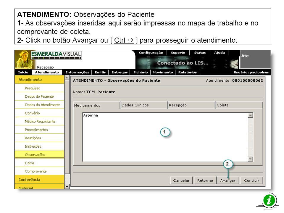 ATENDIMENTO: Observações do Paciente 1- As observações inseridas aqui serão impressas no mapa de trabalho e no comprovante de coleta. 2- Click no botão Avançar ou [ Ctrl a ] para prosseguir o atendimento.